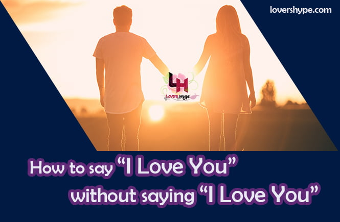 How To Say I Love You Without Saying I Love You