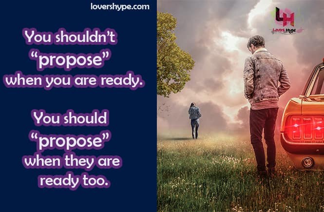 Propose not only when you are ready, but also when she is ready