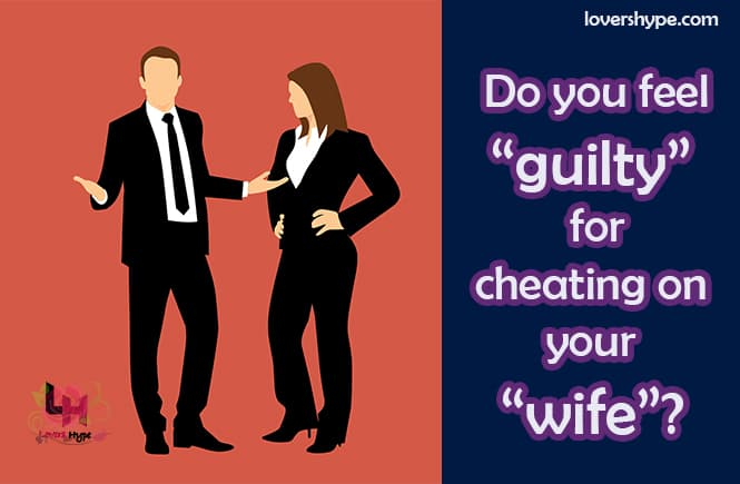 Cheating On Your Wife Doesn't Make You Feel Guilty