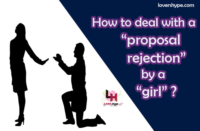 How To Deal With A Proposal Rejection By A Girl