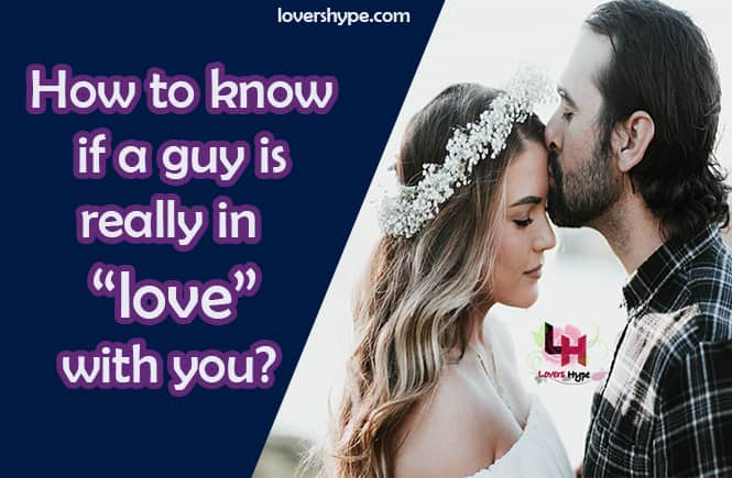 How To Know If A Guy Is Really In Love With You