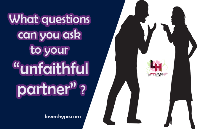 Questions To Ask Your Unfaithful Spouse Or Partner