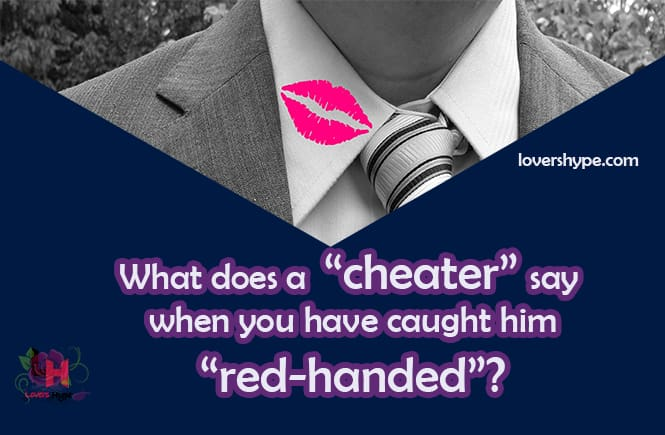 Things Cheaters Say When Confronted