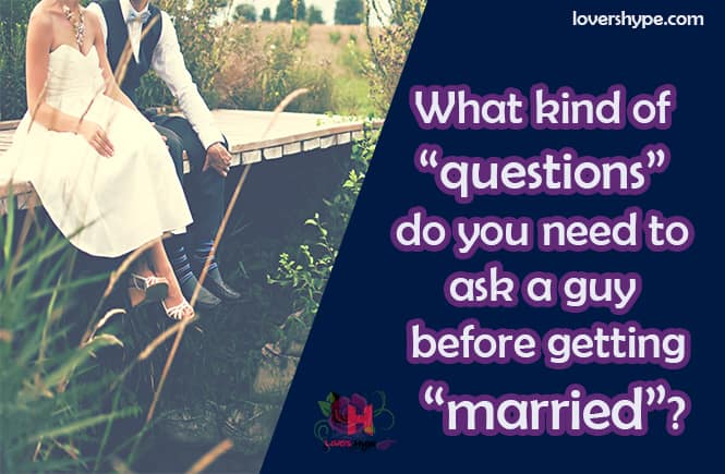 18 Questions To Ask A Guy Before Getting Married