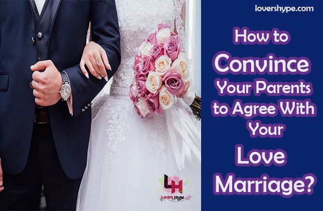 Convince Your Parents To Agree With Your Love Marriage