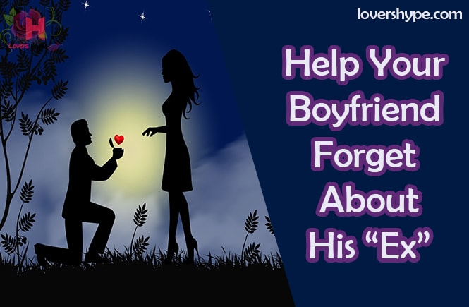 How to Help Your Boyfriend Forget His Ex