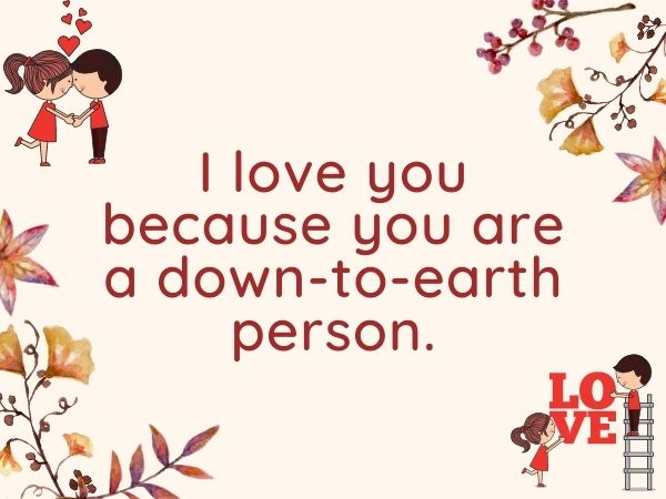 I love you because you are a down-to-earth person