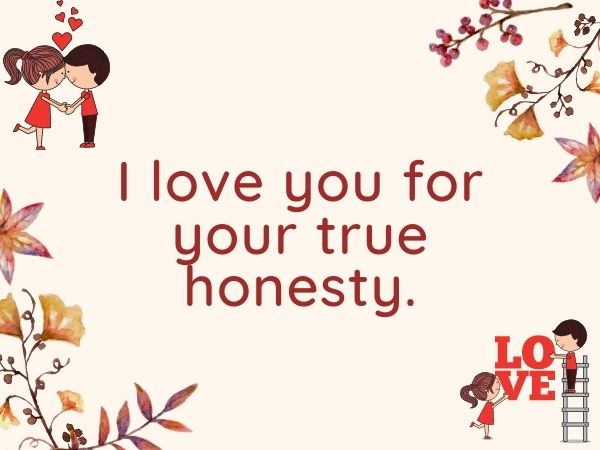 I love you for your true honesty