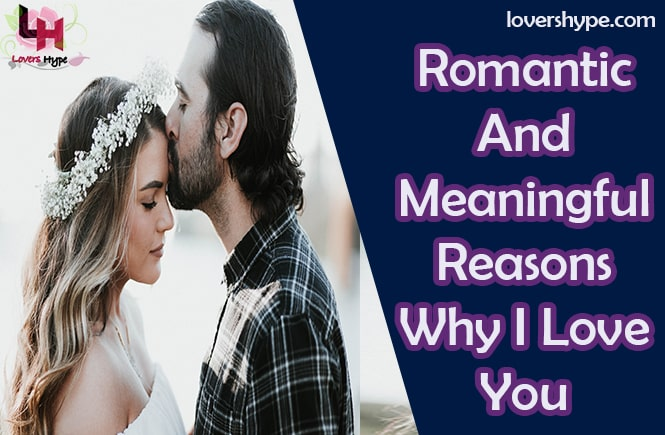 Romantic & Meaningful Reasons Why I Love You